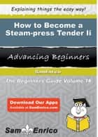 How to Become a Steam-press Tender Ii ebook by Robt Groves