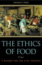 The Ethics of Food - A Reader for the Twenty-First Century ebook by Gregory E. Pence