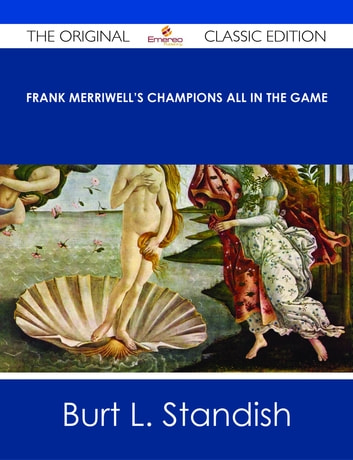 Frank Merriwell's Champions All In The Game - The Original Classic Edition ebook by Burt L. Standish