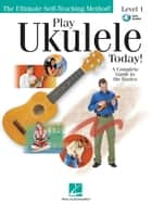 Play Ukulele Today! - A Complete Guide to the Basics Level 1 ebook by Barrett Tagliarino