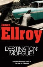 Destination: Morgue ebook by James Ellroy
