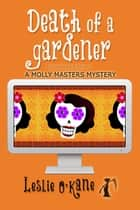 Death of a Gardener (Book 3 Molly Masters Mysteries) - Illustrated Edition! ebook by Leslie O'Kane