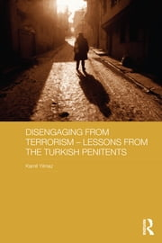 Disengaging from Terrorism – Lessons from the Turkish Penitents ebook by Kamil Yılmaz