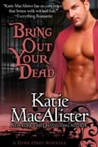 Bring Out Your Dead ebook by Katie MacAlister