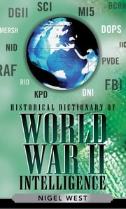 Historical Dictionary of World War II Intelligence ebook by Nigel West
