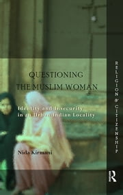 Questioning the 'Muslim Woman' - Identity and Insecurity in an Urban Indian Locality ebook by Nida Kirmani