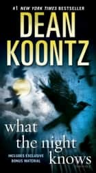 What the Night Knows (with bonus novella Darkness Under the Sun) - A Novel ebook by Dean Koontz