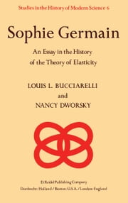 Sophie Germain - An Essay in the History of the Theory of Elasticity ebook by L.L. Bucciarelli,N. Dworsky