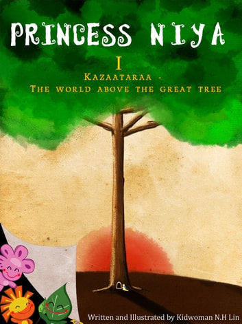 Princess Niya I (Kazaataraa-The World Above The Great Tree) ebook by Kidwoman N.H Lin