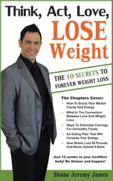 Think, Act, Love, Lose Weight ebook by Shane Jeremy James