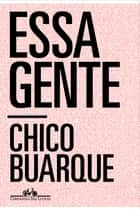 Essa gente eBook by Chico Buarque