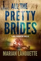 All the Pretty Brides ebook by Marian Lanouette