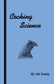 Cocking Science (History of Cockfighting Series) ebook by Anon.