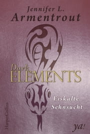 Dark Elements 2 - Eiskalte Sehnsucht ebook by Jennifer L. Armentrout