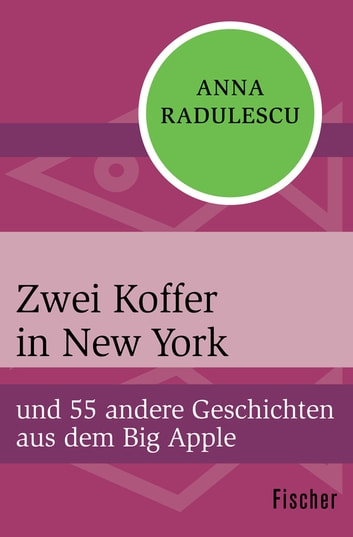 Zwei Koffer in New York - und 55 andere Geschichten aus dem Big Apple ebook by Anna Radulescu