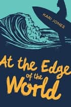 At the Edge of the World ebook by Kari Jones