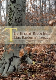 The Errant Ricochet: Max Raeburn's Legacy - and other tales of suspense, humor, and fantasy ebook by Paul Tag