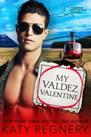 My Valdez Valentine: An opposites attract, personal ad romance - An Odds-Are-Good Standalone Romance, #4 ebook by Katy Regnery