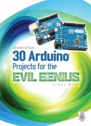 30 Arduino Projects for the Evil Genius: Second Edition ebook by Simon Monk