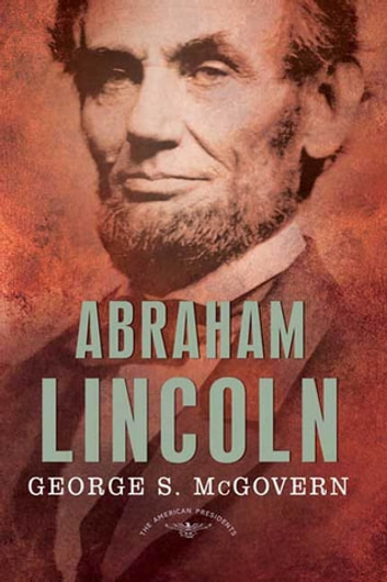Abraham Lincoln - The American Presidents Series: The 16th President, 1861-1865 ebook by George S. McGovern