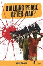 Building Peace After War ebook by Mats Berdal