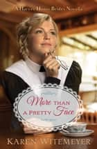 More than a Pretty Face (A Harvey House Brides Novella) - A Patchwork Family Novella ebook by Karen Witemeyer