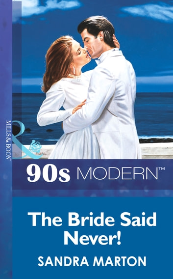 The Bride Said Never! (Mills & Boon Vintage 90s Modern) ebook by Sandra Marton