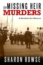 The Missing Heir Murders - A Klondike Era Mystery ebook by Sharon Rowse