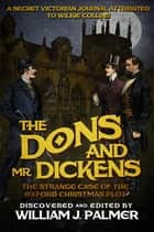 The Dons and Mr. Dickens - The Strange Case of the Oxford Christmas Plot ebook by William J Palmer