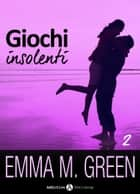 Giochi insolenti - Vol. 2 ebook by Emma M. Green