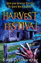Harvest Festival - Suspense Horror, #3 ebook by Karl Drinkwater