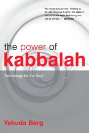 The Power of Kabbalah - Technology for the Soul ebook by Berg, Yehuda