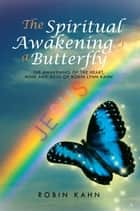 The Spiritual Awakening of a Butterfly ebook by Robin Kahn