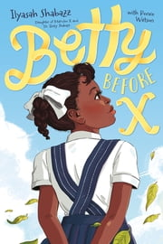 Betty Before X ebook by Ilyasah Shabazz, Renée Watson