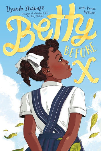 Betty Before X ebook by Ilyasah Shabazz,Renée Watson