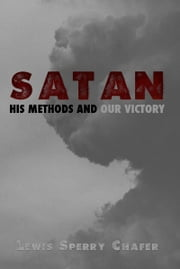 Satan: His Methods and Our Victory ebook by Lewis Sperry Chafer