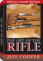 Art of the Rifle: Special Colour Edition ebook by Jeff Cooper