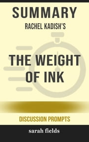 Summary of The Weight of Ink by Rachel Kadish (Discussion Prompts) ebook by Sarah Fields