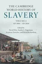 The Cambridge World History of Slavery: Volume 4, AD 1804–AD 2016 ebook by David Eltis, Stanley L. Engerman, Seymour Drescher,...