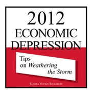 2012 Economic Depression - Tips on Weathering the Storm ebook by Sandra Voykin Soukeroff