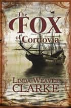 The Fox of Cordovia ebook by Linda Weaver Clarke
