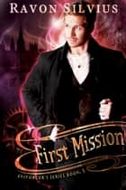 First Mission ebook by Ravon Silvius
