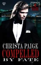 Compelled by Fate ebook by Christa Paige
