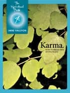 Karma - How To Break Free Of Its Chains ebook by Imre Vallyon