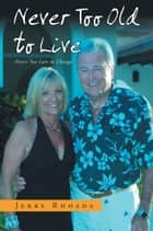 Never Too Old to Live ebook by Jerry Rhoads