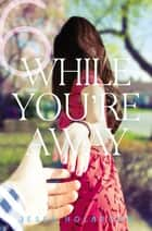 While You're Away Part VI - When I Heard the Truth ebook by Jessa Holbrook