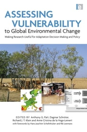 Assessing Vulnerability to Global Environmental Change - Making Research Useful for Adaptation Decision Making and Policy ebook by Richard J. T. Klein,Anthony G. Patt