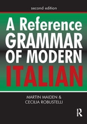 A Reference Grammar of Modern Italian ebook by Martin Maiden,Cecilia Robustelli,Professor Martin Maiden,Dr Cecilia Robustelli