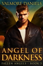 Angel of Darkness (Fallen Angels - Book 5) ebook by Valmore Daniels