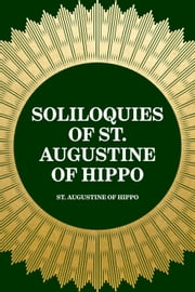 Soliloquies of St. Augustine of Hippo ebook by St. Augustine of Hippo